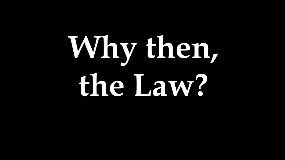 Why then, the Law