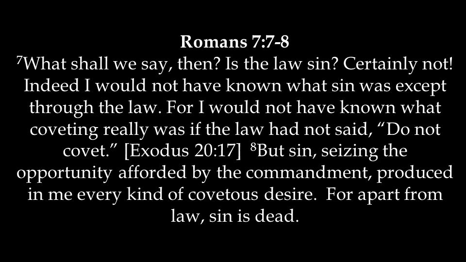 Romans 7:7-8 7 What shall we say, then. Is the law sin.