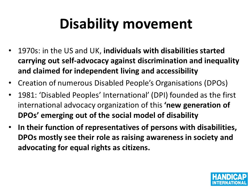 Disability movement 1970s: in the US and UK, individuals with disabilities started carrying out self-advocacy against discrimination and inequality an