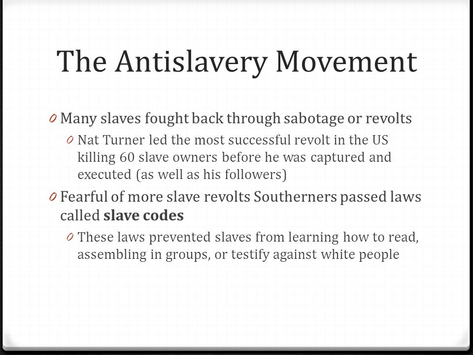The Antislavery Movement 0 The Underground Railroad was instituted to smuggle slaves from the South to Canada where they would not have to fear being recaptured and sent back to their owners 0 Harriett Tubman, or Black Moses, was a conductor who helped sneak people north 0 She helped 100s leading to Southerners putting a large bounty on her