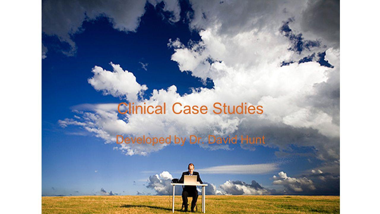 Clinical Case Studies Developed by Dr. David Hunt