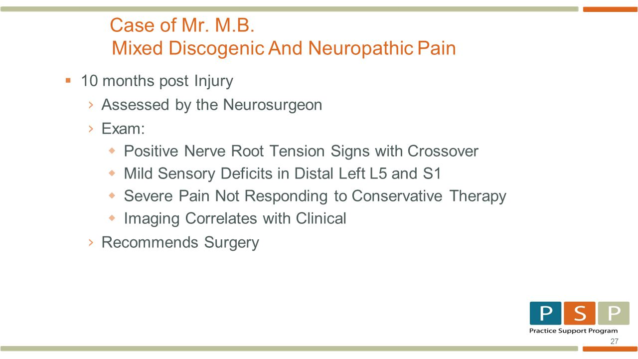 27  10 months post Injury › Assessed by the Neurosurgeon › Exam:  Positive Nerve Root Tension Signs with Crossover  Mild Sensory Deficits in Distal