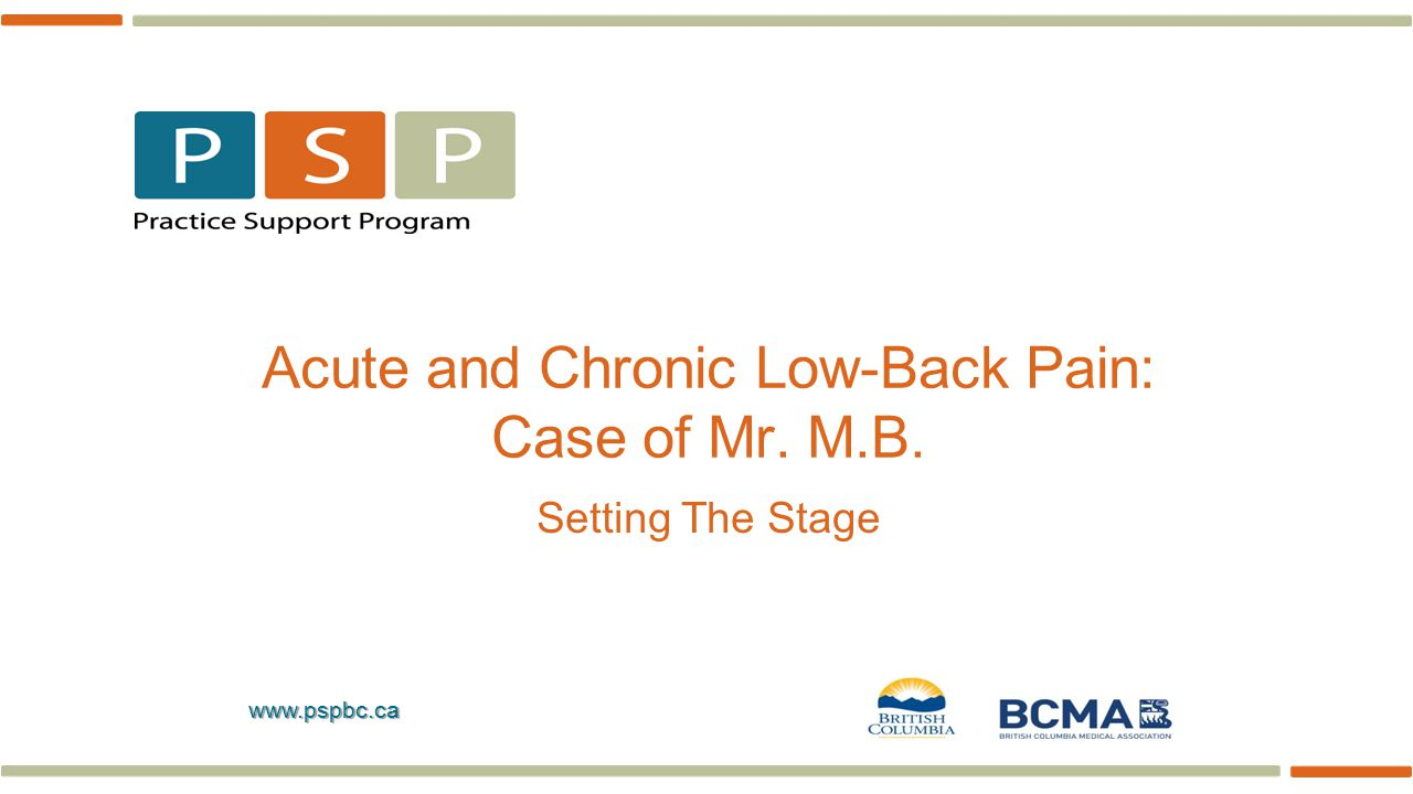 www.pspbc.ca Acute and Chronic Low-Back Pain: Case of Mr. M.B. Setting The Stage
