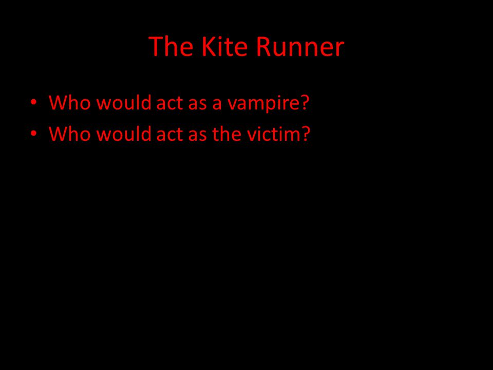 The Kite Runner Who would act as a vampire? Who would act as the victim?