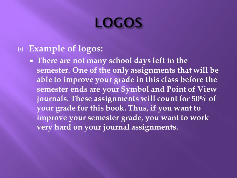  Example of logos:  There are not many school days left in the semester.