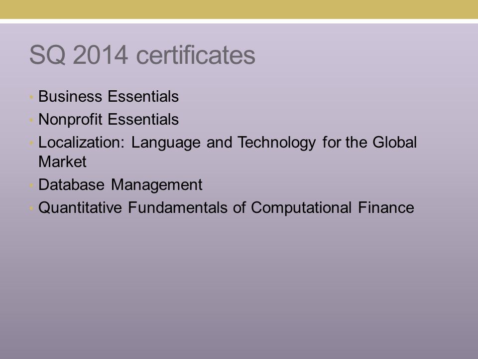 SQ 2014 certificates Business Essentials Nonprofit Essentials Localization: Language and Technology for the Global Market Database Management Quantitative Fundamentals of Computational Finance