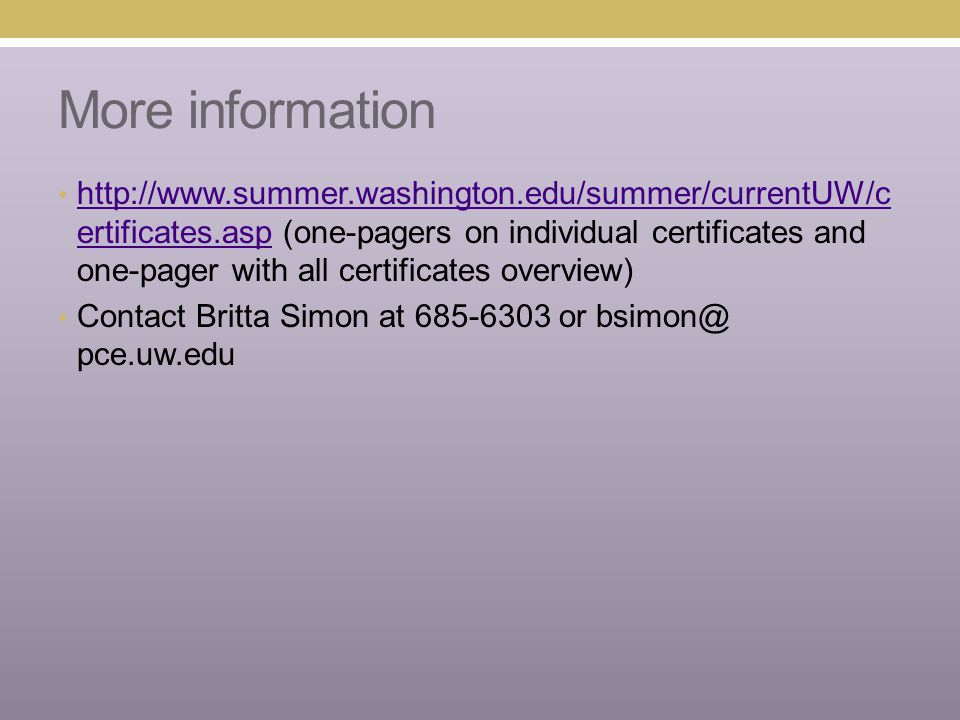 More information http://www.summer.washington.edu/summer/currentUW/c ertificates.asp (one-pagers on individual certificates and one-pager with all cer