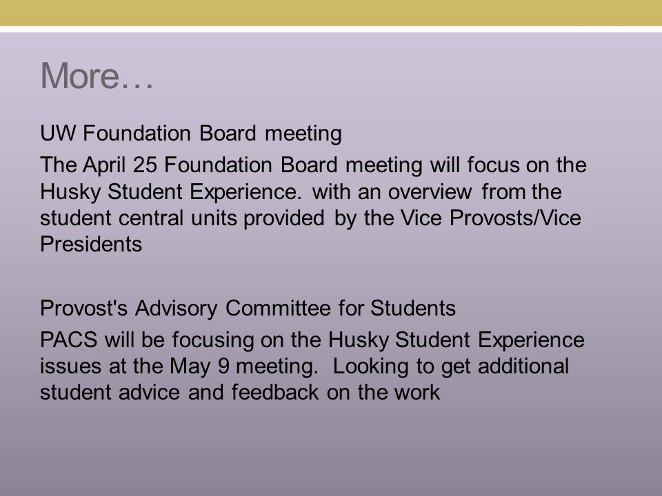 More… UW Foundation Board meeting The April 25 Foundation Board meeting will focus on the Husky Student Experience.