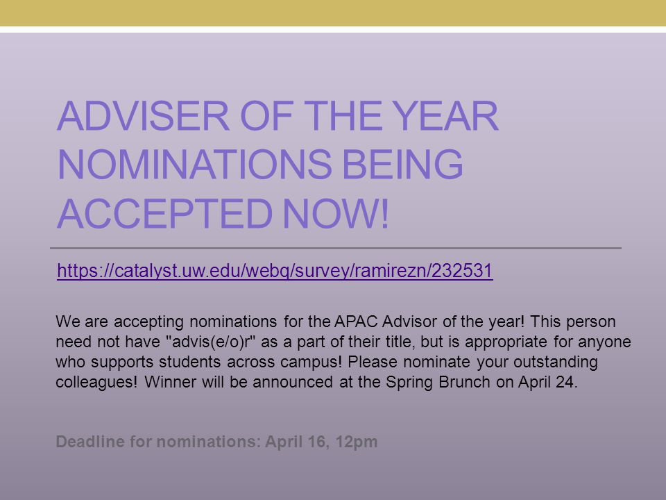 ADVISER OF THE YEAR NOMINATIONS BEING ACCEPTED NOW! https://catalyst.uw.edu/webq/survey/ramirezn/232531 We are accepting nominations for the APAC Advi