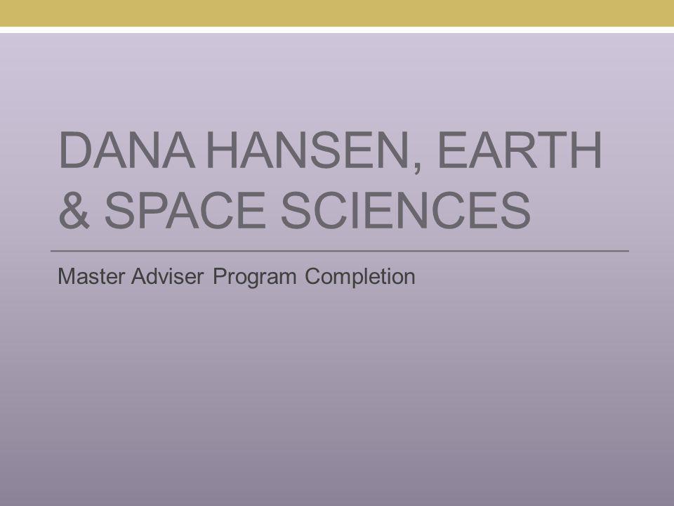 DANA HANSEN, EARTH & SPACE SCIENCES Master Adviser Program Completion