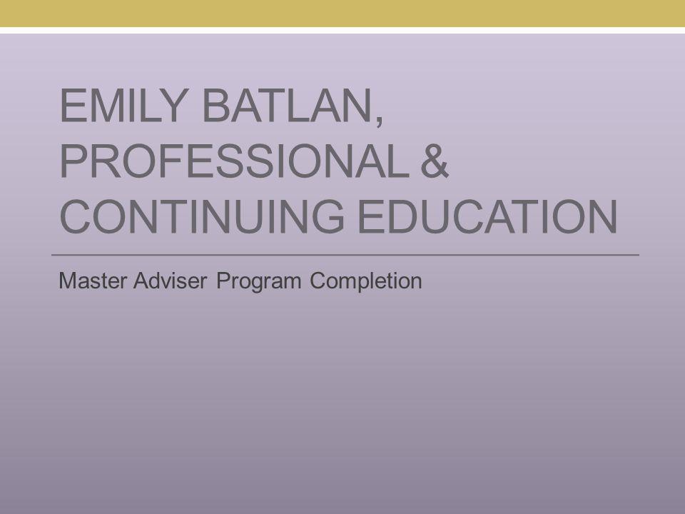 EMILY BATLAN, PROFESSIONAL & CONTINUING EDUCATION Master Adviser Program Completion