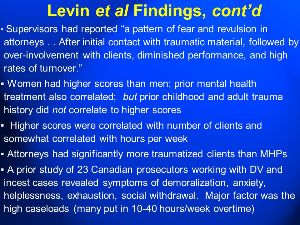 Levin et al Findings, cont'd ▪ Supervisors had reported a pattern of fear and revulsion in attorneys..