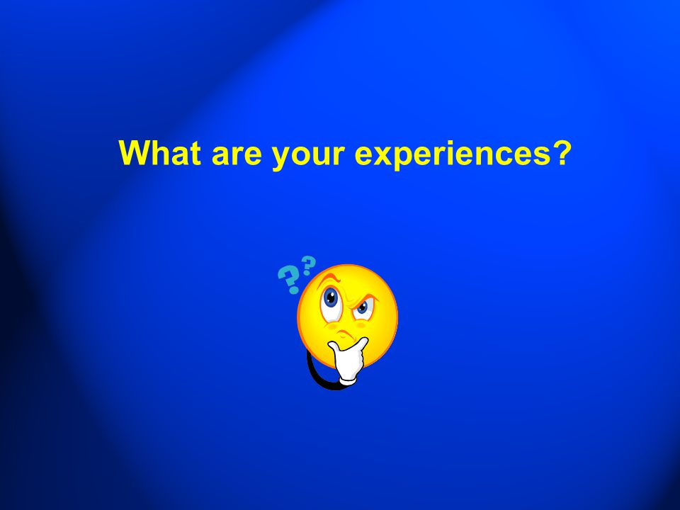 What are your experiences?