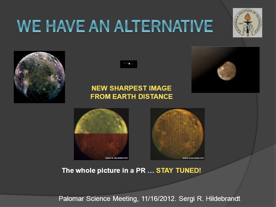 Palomar Science Meeting, 11/16/2012. Sergi R. Hildebrandt The whole picture in a PR … STAY TUNED.