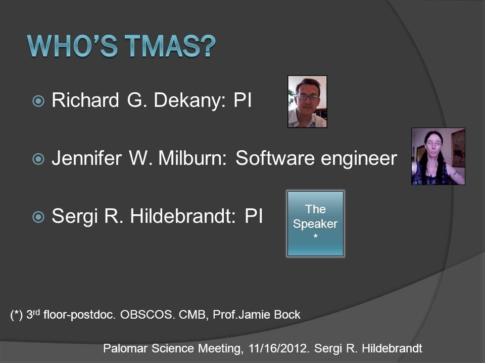  Richard G. Dekany: PI  Jennifer W. Milburn: Software engineer  Sergi R.