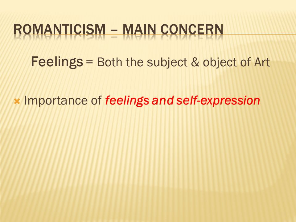 Feelings = Both the subject & object of Art  Importance of feelings and self-expression
