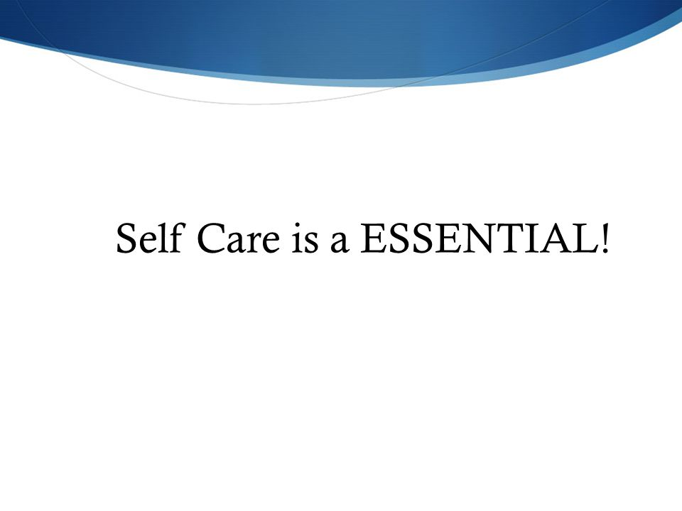 Self Care is a ESSENTIAL!