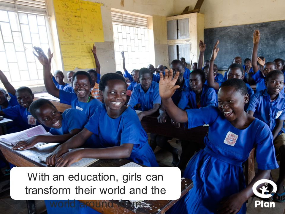 With an education, girls can transform their world and the world around them