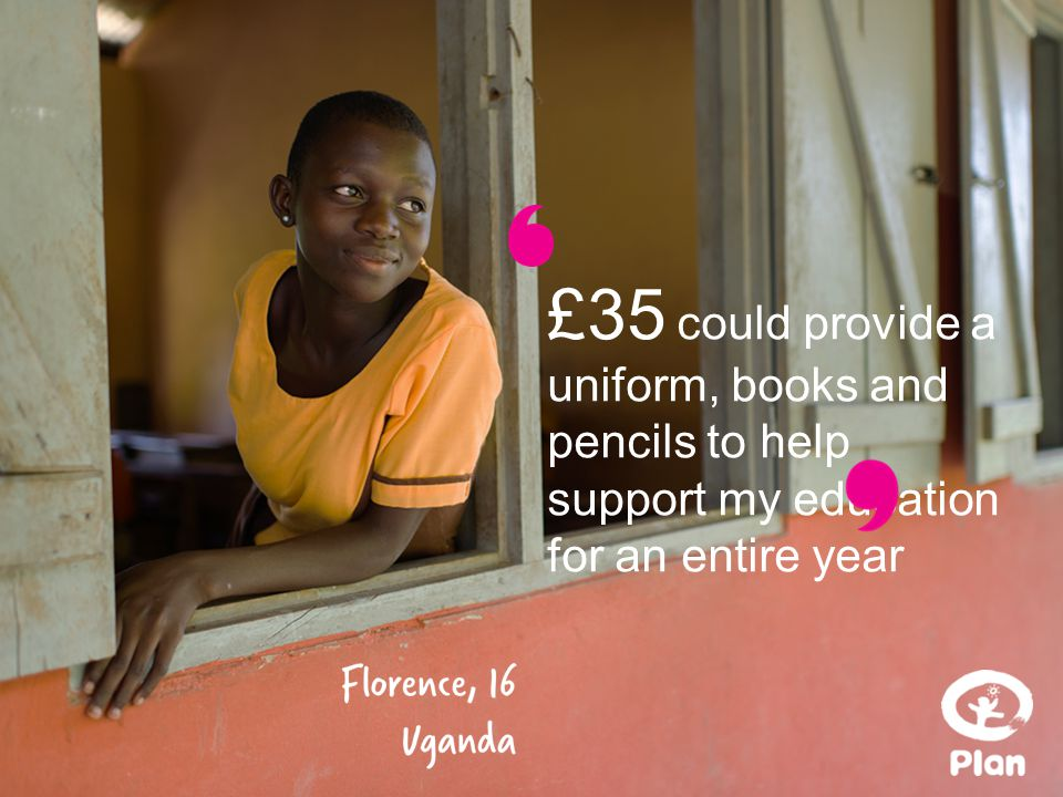 £35 could provide a uniform, books and pencils to help support my education for an entire year