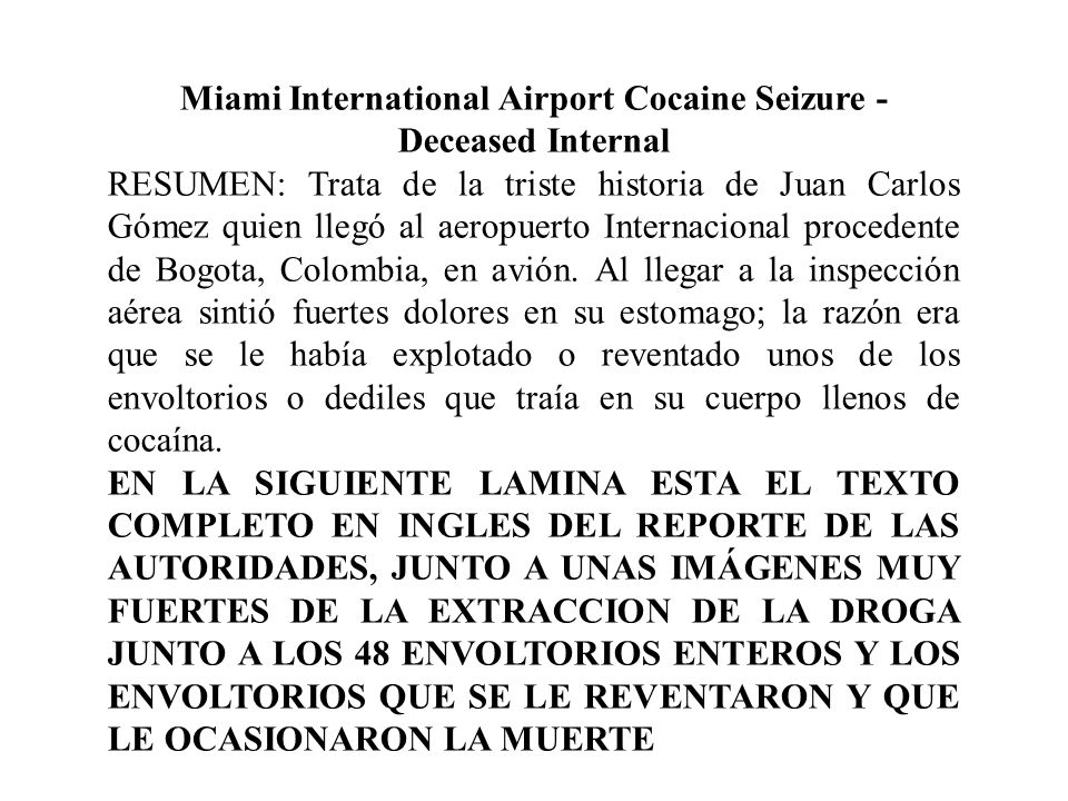 Miami International Airport Cocaine Seizure - Deceased Internal RESUMEN: Trata de la triste historia de Juan Carlos Gómez quien llegó al aeropuerto In