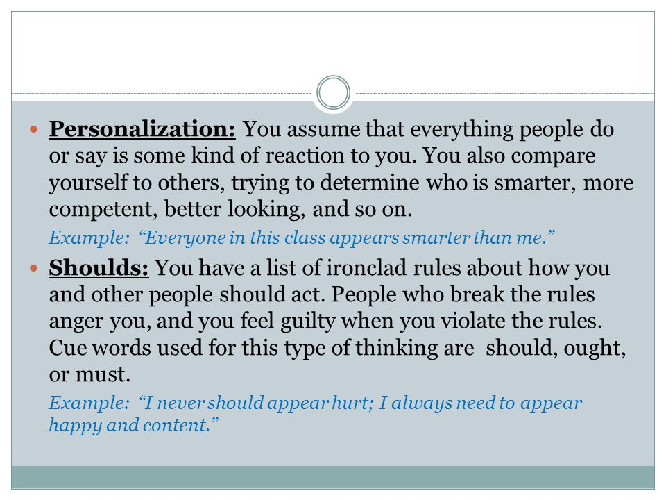 Personalization: You assume that everything people do or say is some kind of reaction to you.