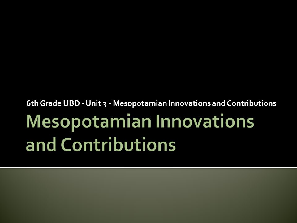  Mesopotamian Innovations- Early Mesopotamians developed a number of innovations.