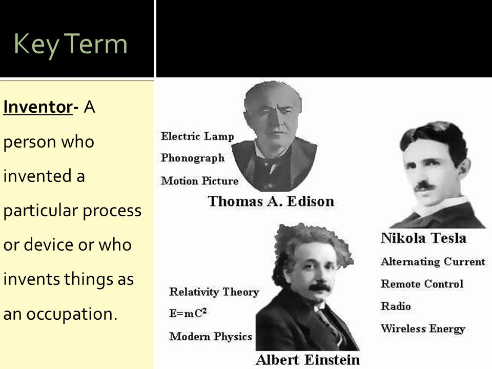 Key Term Invention- The action of inventing something, typically a process or device.