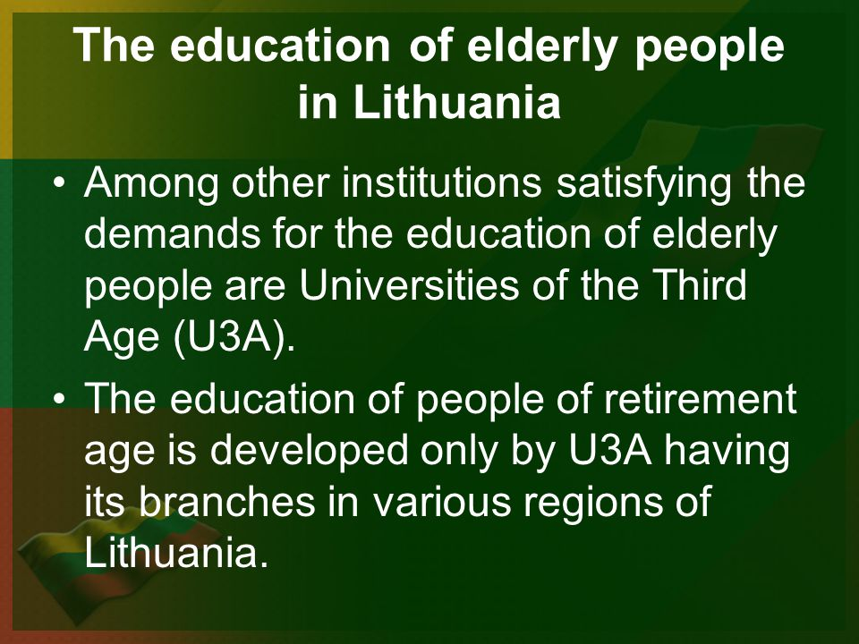 Among other institutions satisfying the demands for the education of elderly people are Universities of the Third Age (U3A).