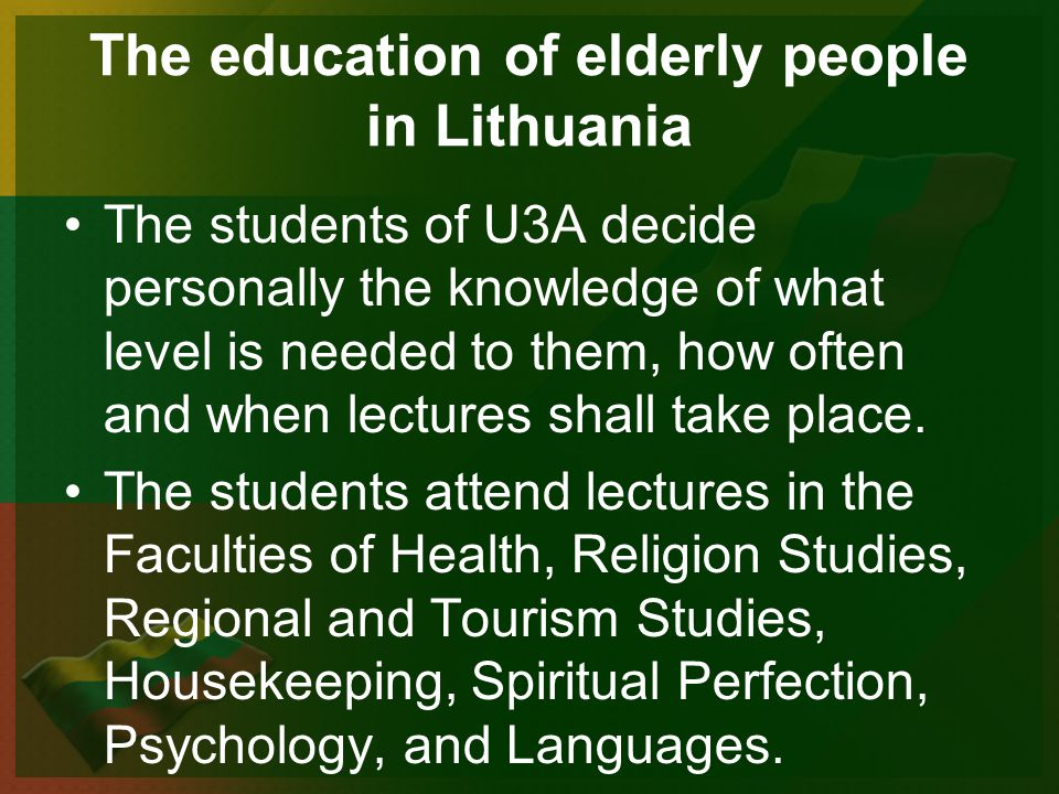 The education of elderly people in Lithuania The students of U3A decide personally the knowledge of what level is needed to them, how often and when lectures shall take place.