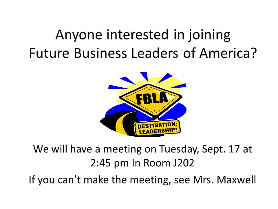 Anyone interested in joining Future Business Leaders of America.