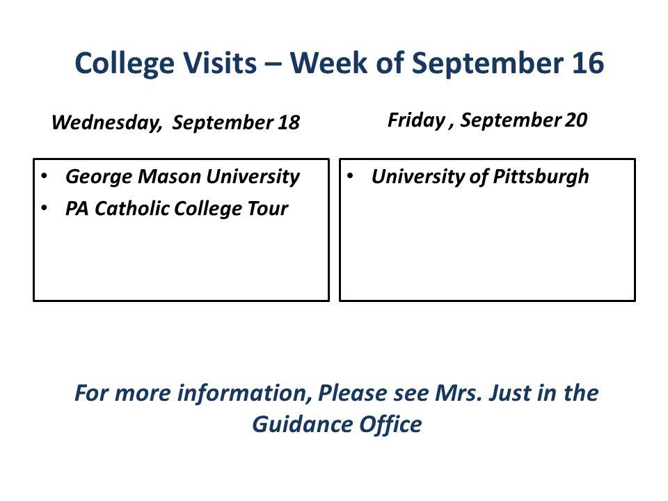 College Visits – Week of September 16 Wednesday, September 18 George Mason University PA Catholic College Tour Friday, September 20 University of Pitt