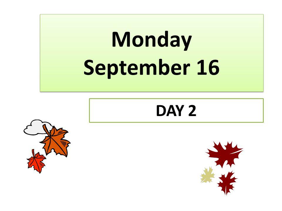 Monday September 16 DAY 2