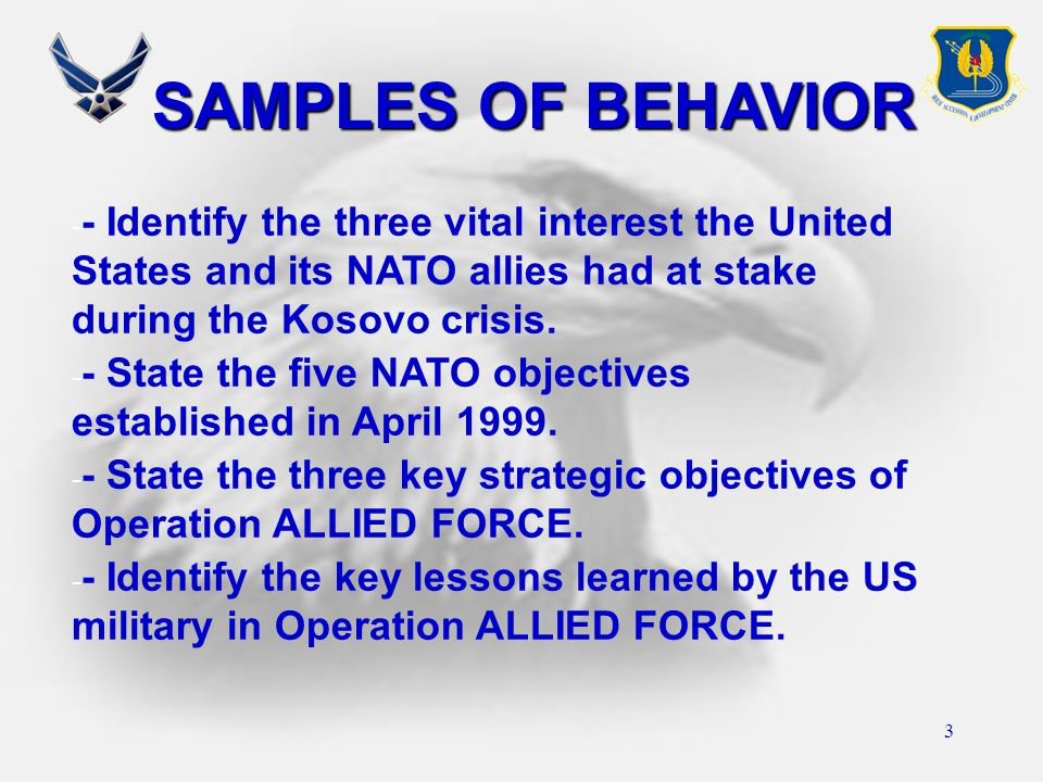 3 SAMPLES OF BEHAVIOR - - - Identify the three vital interest the United States and its NATO allies had at stake during the Kosovo crisis. - - - State