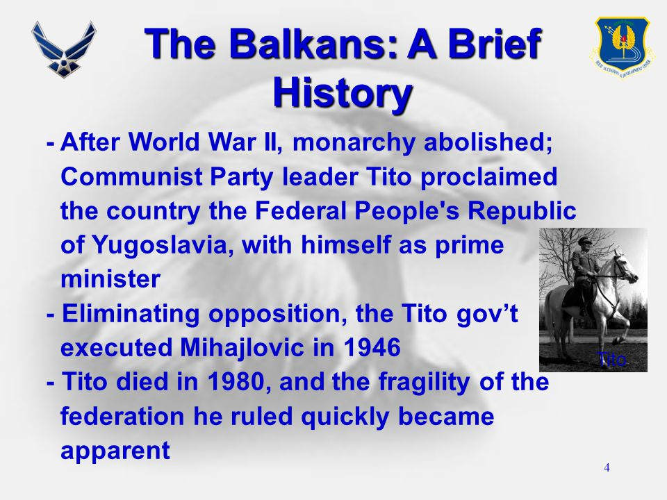 4 The Balkans: A Brief History - After World War II, monarchy abolished; Communist Party leader Tito proclaimed the country the Federal People's Repub