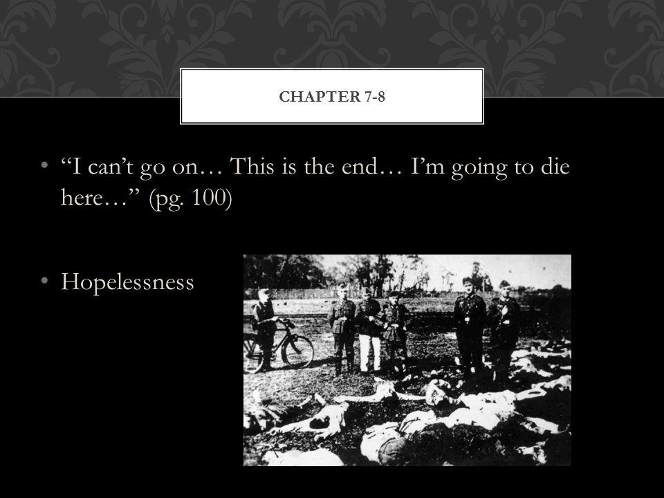 I can't go on… This is the end… I'm going to die here… (pg. 100) Hopelessness CHAPTER 7-8
