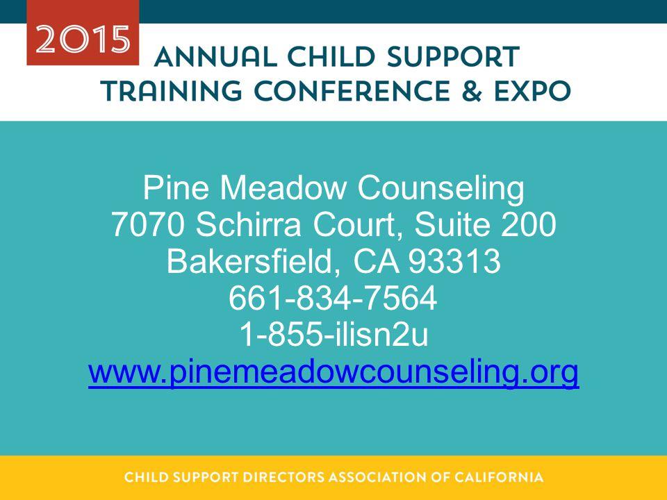 Pine Meadow Counseling 7070 Schirra Court, Suite 200 Bakersfield, CA 93313 661-834-7564 1-855-ilisn2u www.pinemeadowcounseling.org