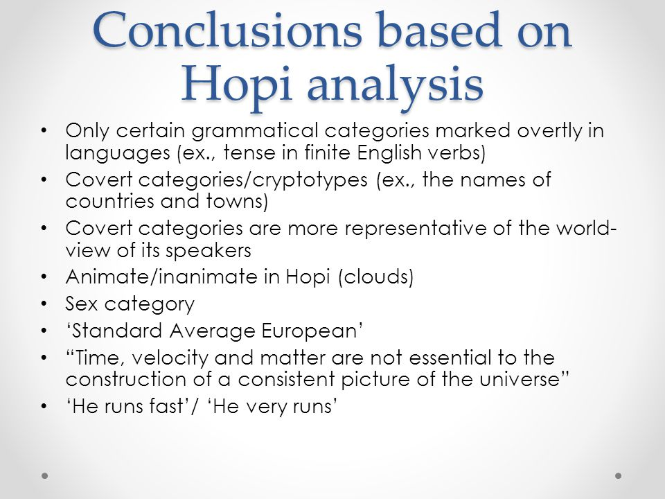 Conclusions based on Hopi analysis Only certain grammatical categories marked overtly in languages (ex., tense in finite English verbs) Covert categor