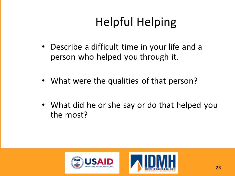 Helpful Helping Describe a difficult time in your life and a person who helped you through it.