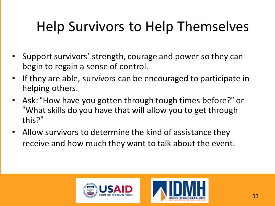 Help Survivors to Help Themselves Support survivors' strength, courage and power so they can begin to regain a sense of control.
