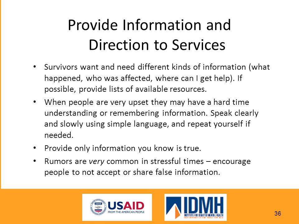 Provide Information and Direction to Services Survivors want and need different kinds of information (what happened, who was affected, where can I get help).