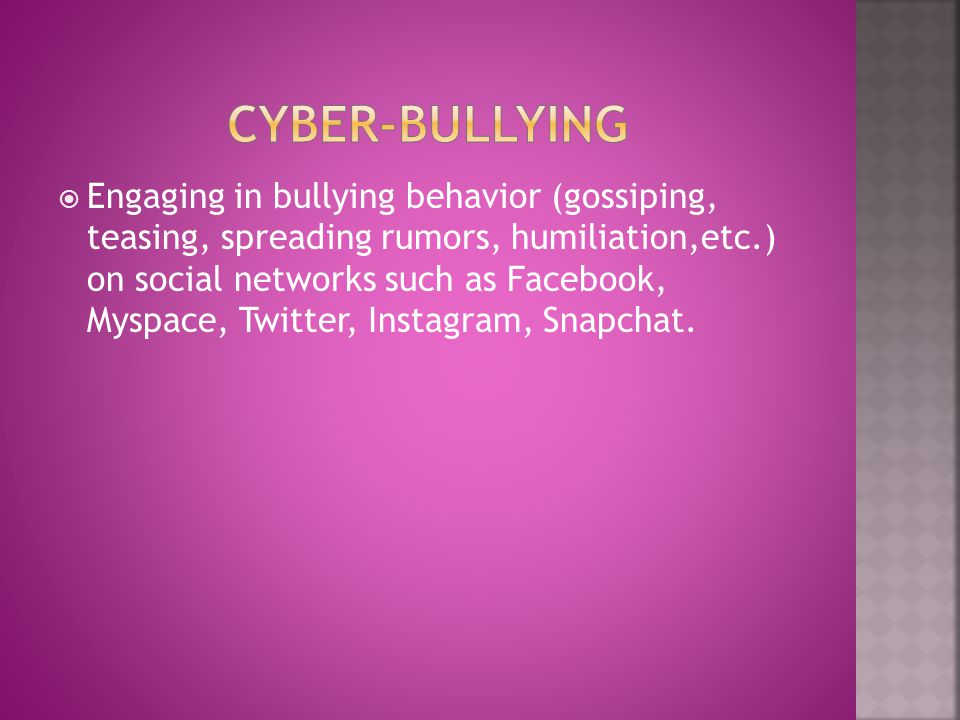  Engaging in bullying behavior (gossiping, teasing, spreading rumors, humiliation,etc.) on social networks such as Facebook, Myspace, Twitter, Instagram, Snapchat.