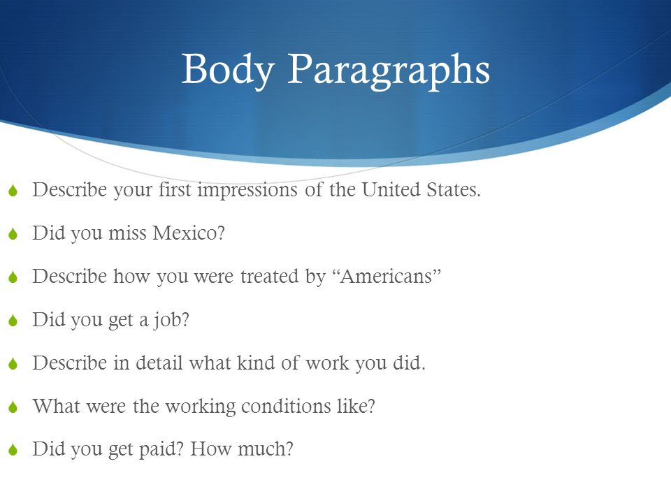 Body Paragraphs  Describe your first impressions of the United States.