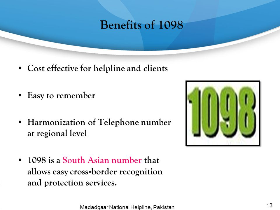 13 Cost effective for helpline and clients Easy to remember Harmonization of Telephone number at regional level 1098 is a South Asian number that allo