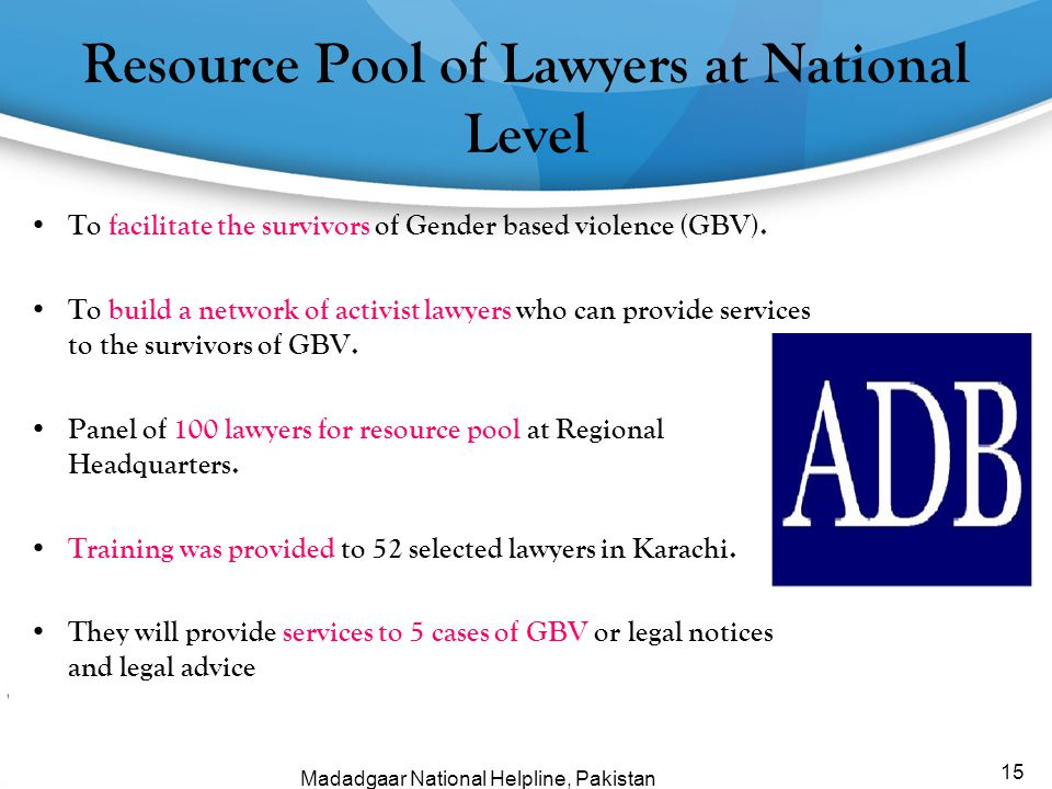 Resource Pool of Lawyers at National Level 15 To facilitate the survivors of Gender based violence (GBV). To build a network of activist lawyers who c