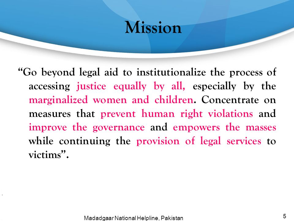 """Mission """"Go beyond legal aid to institutionalize the process of accessing justice equally by all, especially by the marginalized women and children. C"""