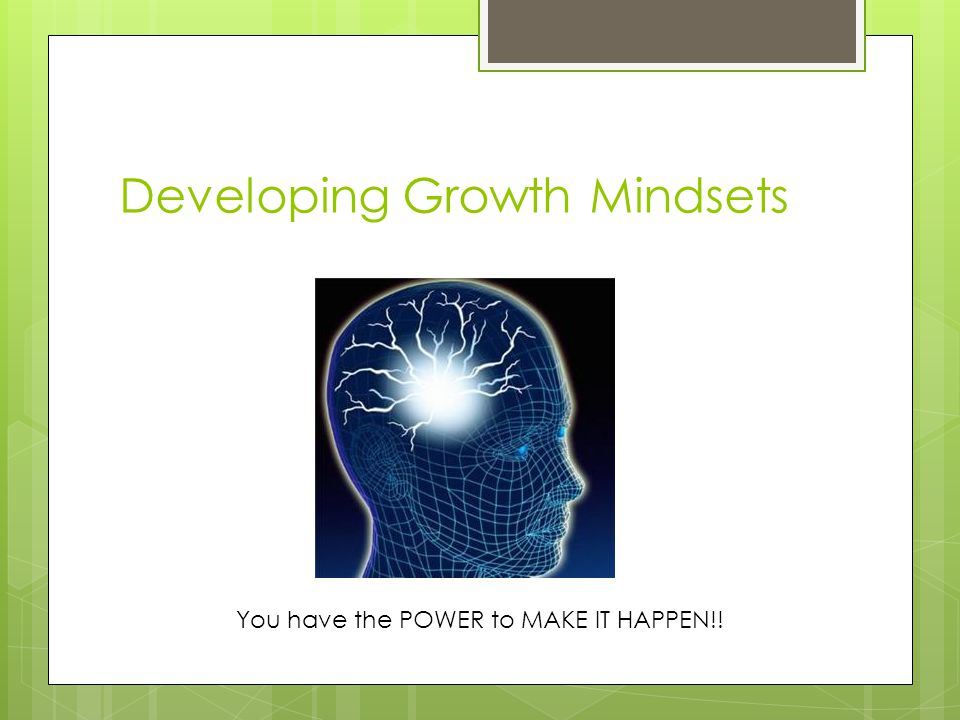 Mindset Review Related to your belief about ability Creates a whole mental world for you to live in Fixed mindset – ability cannot change Growth mindset – ability can change (grow)