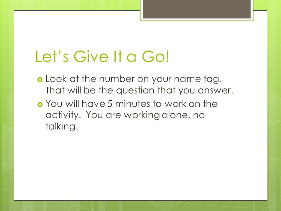 Let's Give It a Go.  Look at the number on your name tag.