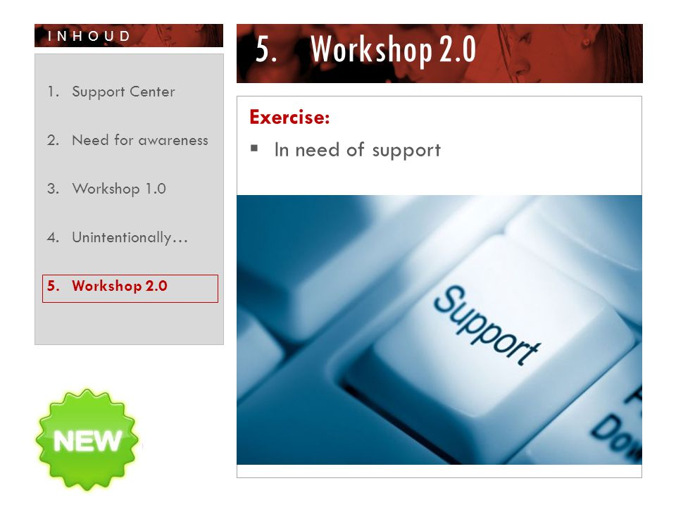 INHOUD 5.Workshop 2.0 Exercise:  In need of support 1.Support Center 2.Need for awareness 3.Workshop 1.0 4.Unintentionally… 5.Workshop 2.0
