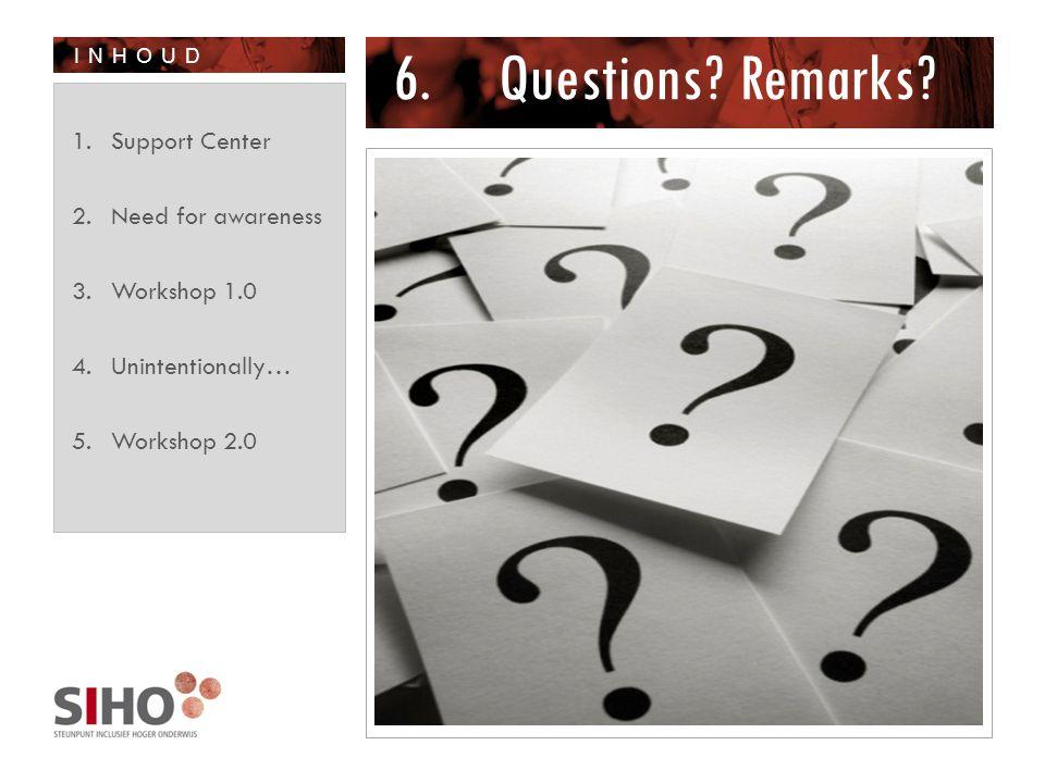 INHOUD 6.Questions? Remarks? 1.Support Center 2.Need for awareness 3.Workshop 1.0 4.Unintentionally… 5.Workshop 2.0