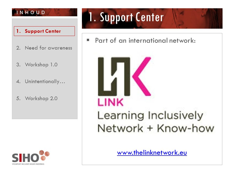 INHOUD 1.Support Center  Part of an international network: www.thelinknetwork.eu 1.Support Center 2.Need for awareness 3.Workshop 1.0 4.Unintentionally… 5.Workshop 2.0